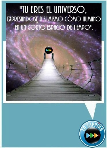 """""""Tu eres el universo expresándose a sí mismo como humano en un corto espacio de tiempo"""""""